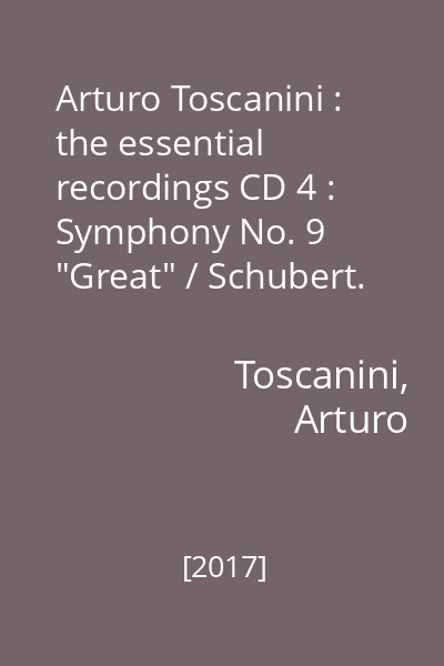 "Arturo Toscanini : the essential recordings CD 4 : Symphony No. 9 ""Great"" / Schubert. Symphony No. 3 ""Rhenish"" / Schumann"