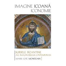 Imagine, icoană, iconomie : sursele bizantine ale imaginarului contemporan